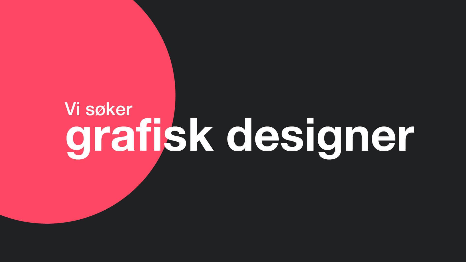 Vi søker grafisk designer.